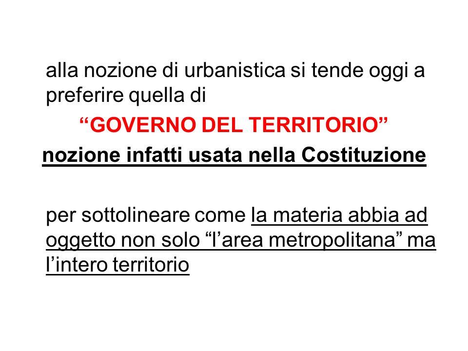 """alla nozione di urbanistica si tende oggi a preferire quella di """"GOVERNO DEL TERRITORIO"""" nozione infatti usata nella Costituzione per sottolineare com"""
