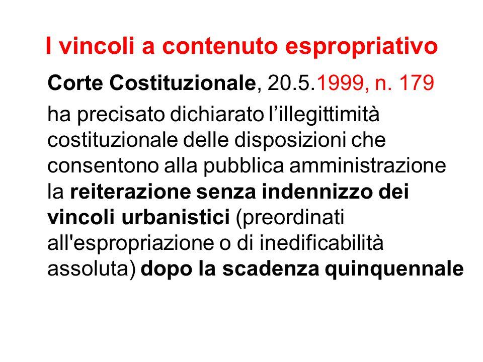 I vincoli a contenuto espropriativo Corte Costituzionale, 20.5.1999, n. 179 ha precisato dichiarato l'illegittimità costituzionale delle disposizioni