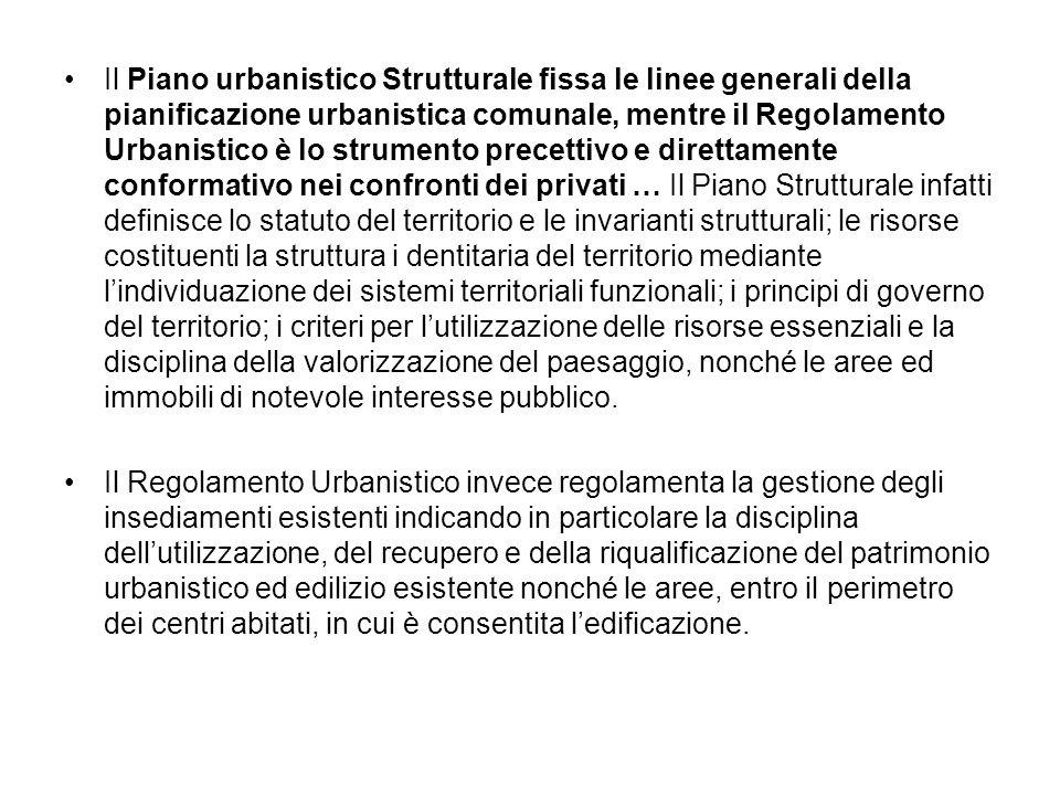 Il Piano urbanistico Strutturale fissa le linee generali della pianificazione urbanistica comunale, mentre il Regolamento Urbanistico è lo strumento p