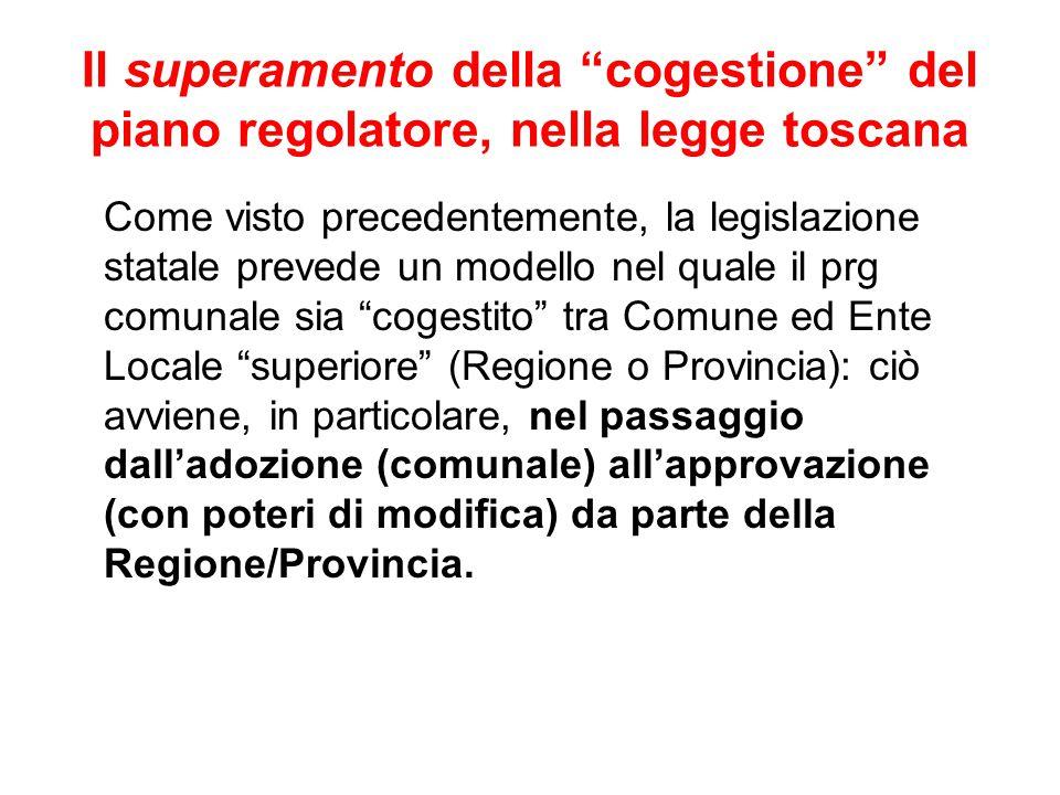 """Il superamento della """"cogestione"""" del piano regolatore, nella legge toscana Come visto precedentemente, la legislazione statale prevede un modello nel"""