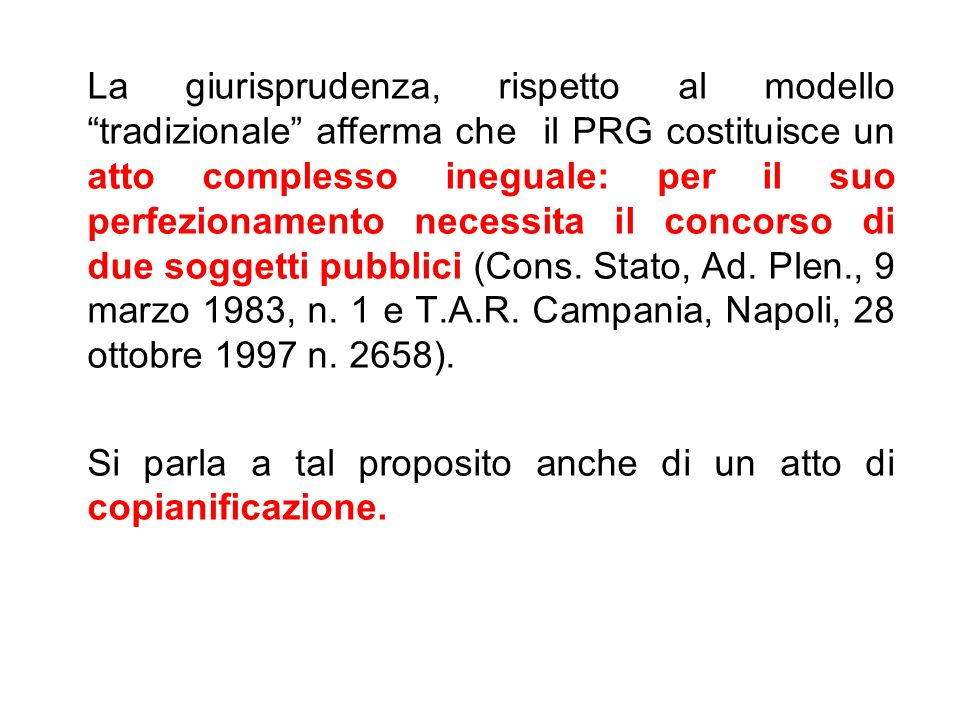 """La giurisprudenza, rispetto al modello """"tradizionale"""" afferma che il PRG costituisce un atto complesso ineguale: per il suo perfezionamento necessita"""