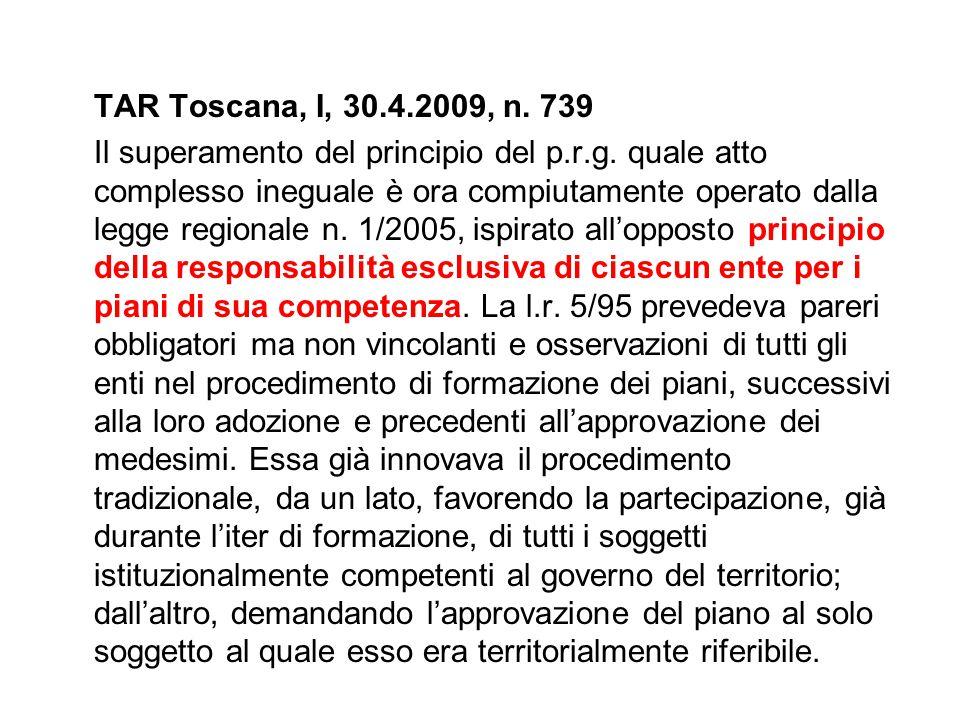 TAR Toscana, I, 30.4.2009, n. 739 Il superamento del principio del p.r.g. quale atto complesso ineguale è ora compiutamente operato dalla legge region
