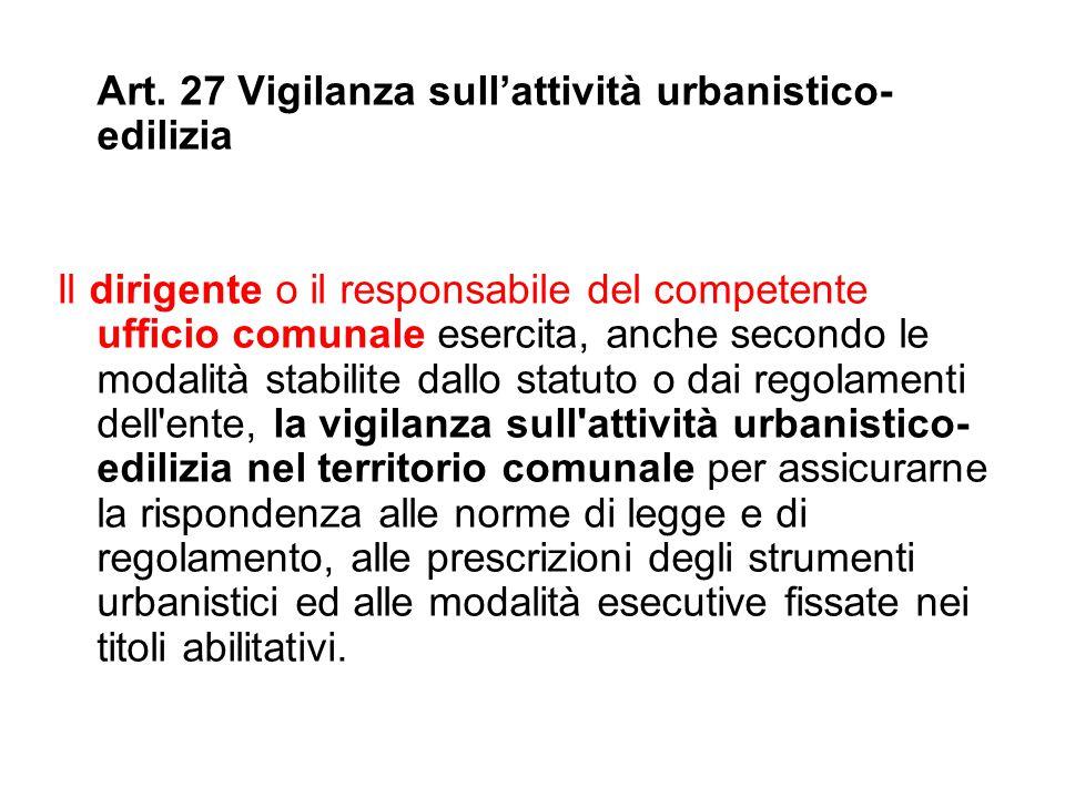 Art. 27 Vigilanza sull'attività urbanistico- edilizia Il dirigente o il responsabile del competente ufficio comunale esercita, anche secondo le modali