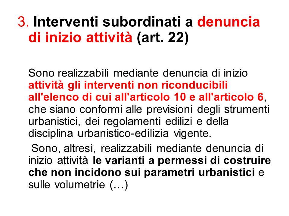 3. Interventi subordinati a denuncia di inizio attività (art. 22) Sono realizzabili mediante denuncia di inizio attività gli interventi non riconducib