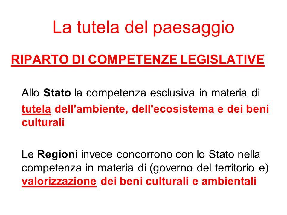 La tutela del paesaggio RIPARTO DI COMPETENZE LEGISLATIVE Allo Stato la competenza esclusiva in materia di tutela dell'ambiente, dell'ecosistema e dei