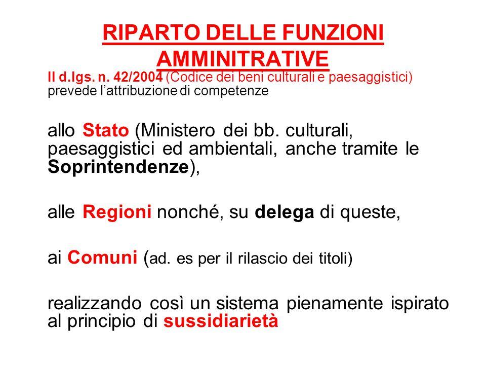 RIPARTO DELLE FUNZIONI AMMINITRATIVE Il d.lgs. n. 42/2004 (Codice dei beni culturali e paesaggistici) prevede l'attribuzione di competenze allo Stato