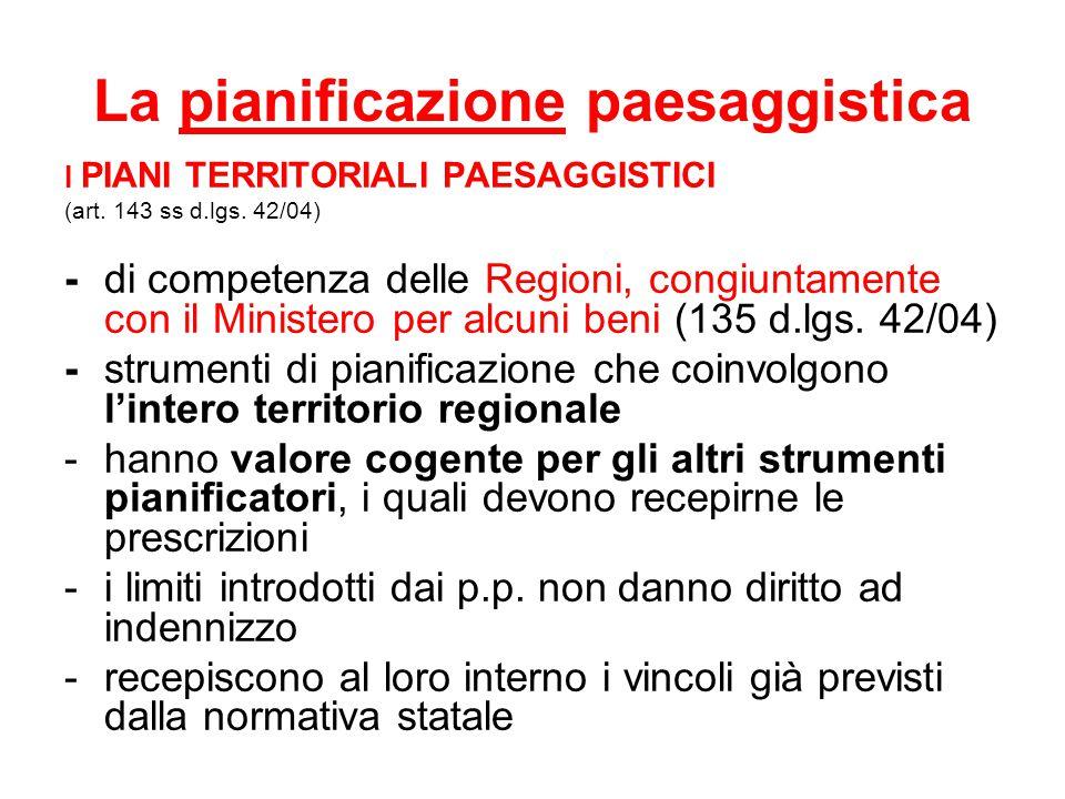 La pianificazione paesaggistica I PIANI TERRITORIALI PAESAGGISTICI (art. 143 ss d.lgs. 42/04) - di competenza delle Regioni, congiuntamente con il Min