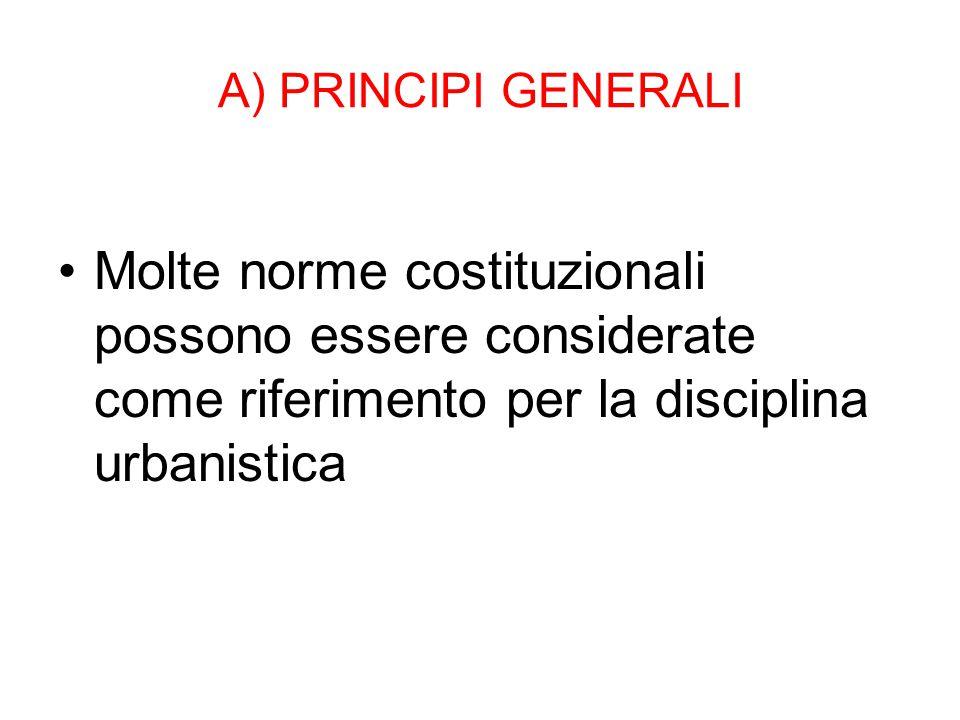 A) PRINCIPI GENERALI Molte norme costituzionali possono essere considerate come riferimento per la disciplina urbanistica