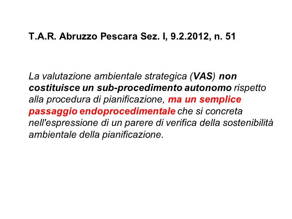 T.A.R. Abruzzo Pescara Sez. I, 9.2.2012, n. 51 La valutazione ambientale strategica (VAS) non costituisce un sub-procedimento autonomo rispetto alla p
