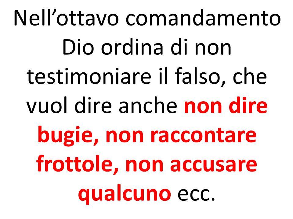 Nell'ottavo comandamento Dio ordina di non testimoniare il falso, che vuol dire anche non dire bugie, non raccontare frottole, non accusare qualcuno e