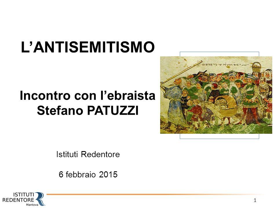 1 L'ANTISEMITISMO Incontro con l'ebraista Stefano PATUZZI Istituti Redentore 6 febbraio 2015 Immagine ?