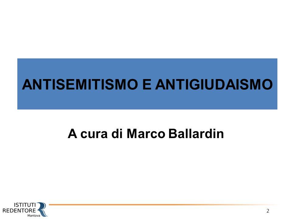 2 ANTISEMITISMO E ANTIGIUDAISMO A cura di Marco Ballardin