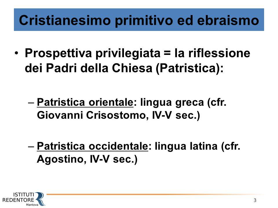 3 Cristianesimo primitivo ed ebraismo Prospettiva privilegiata = la riflessione dei Padri della Chiesa (Patristica): –Patristica orientale: lingua gre