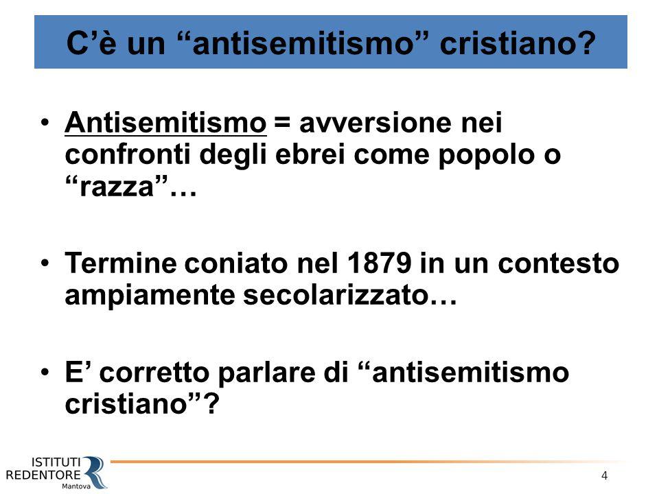 """4 C'è un """"antisemitismo"""" cristiano? Antisemitismo = avversione nei confronti degli ebrei come popolo o """"razza""""… Termine coniato nel 1879 in un contest"""