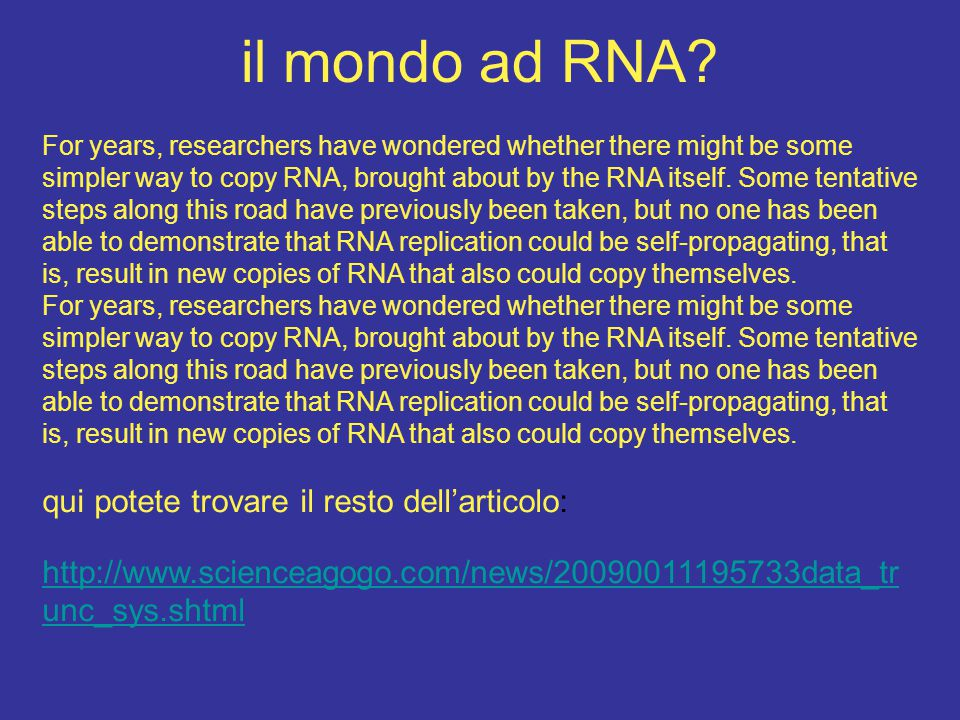 il mondo ad RNA? For years, researchers have wondered whether there might be some simpler way to copy RNA, brought about by the RNA itself. Some tenta