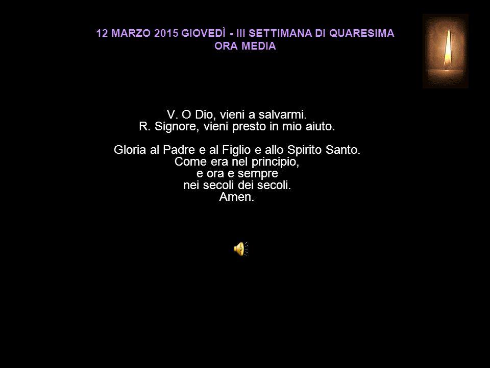 12 MARZO 2015 GIOVEDÌ - III SETTIMANA DI QUARESIMA ORA MEDIA V.