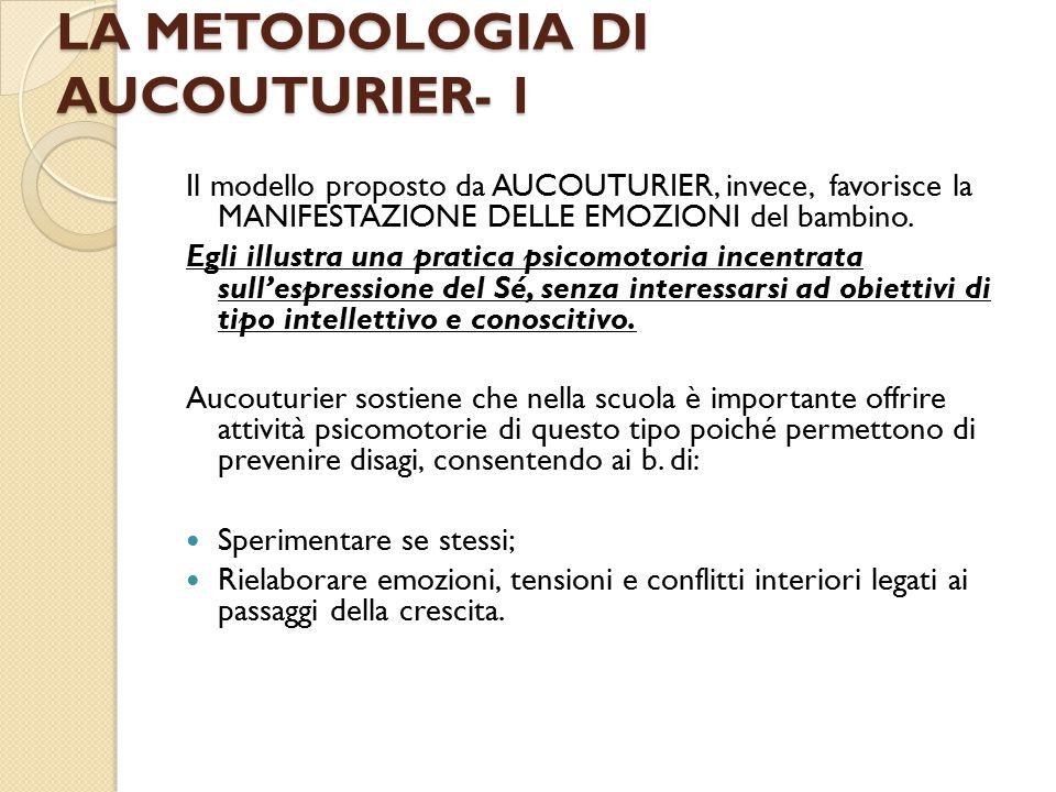 LA METODOLOGIA DI AUCOUTURIER- 1 Il modello proposto da AUCOUTURIER, invece, favorisce la MANIFESTAZIONE DELLE EMOZIONI del bambino.