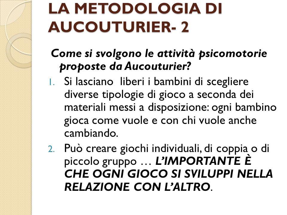 LA METODOLOGIA DI AUCOUTURIER- 2 Come si svolgono le attività psicomotorie proposte da Aucouturier.