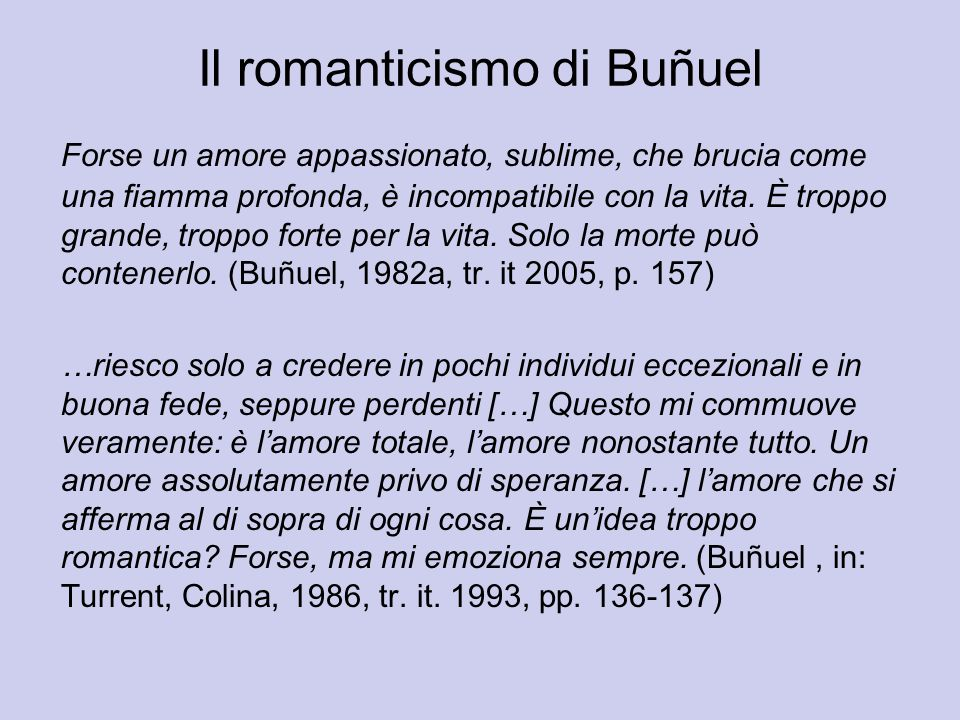 Il romanticismo di Buñuel Forse un amore appassionato, sublime, che brucia come una fiamma profonda, è incompatibile con la vita. È troppo grande, tro