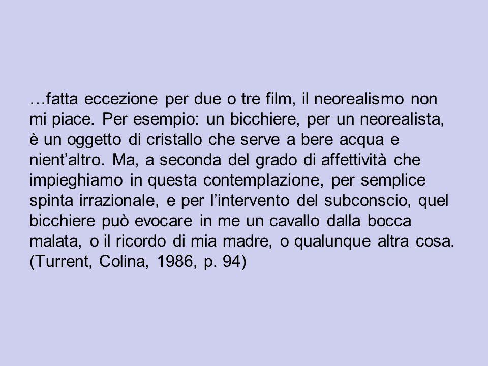 …fatta eccezione per due o tre film, il neorealismo non mi piace. Per esempio: un bicchiere, per un neorealista, è un oggetto di cristallo che serve a