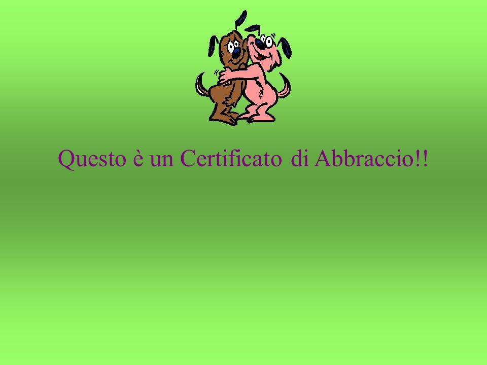 Questo è un Certificato di Abbraccio!!