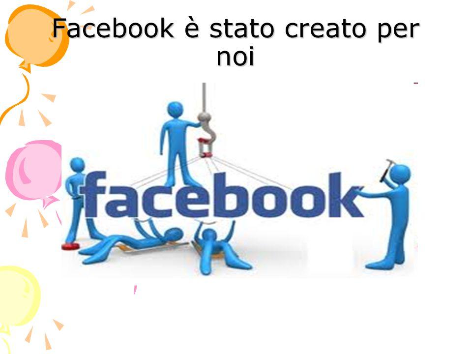 Facebook è stato creato per noi