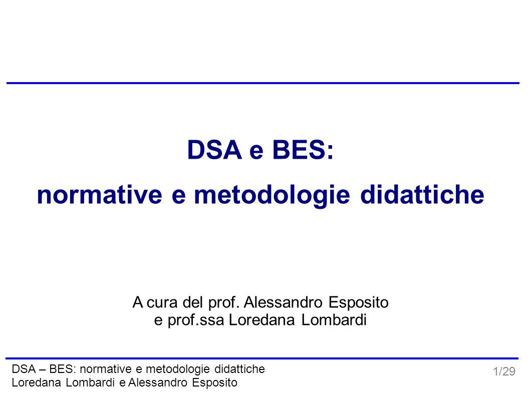 1/29 DSA – BES: normative e metodologie didattiche Loredana Lombardi e Alessandro Esposito DSA e BES: normative e metodologie didattiche A cura del pr