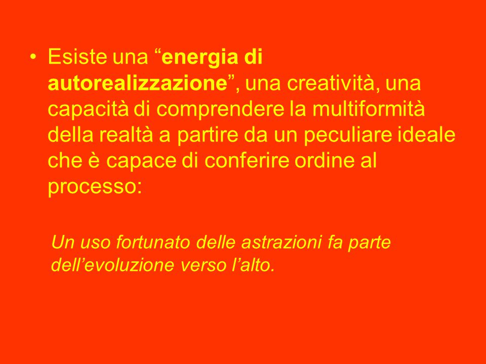 """Esiste una """"energia di autorealizzazione"""", una creatività, una capacità di comprendere la multiformità della realtà a partire da un peculiare ideale c"""