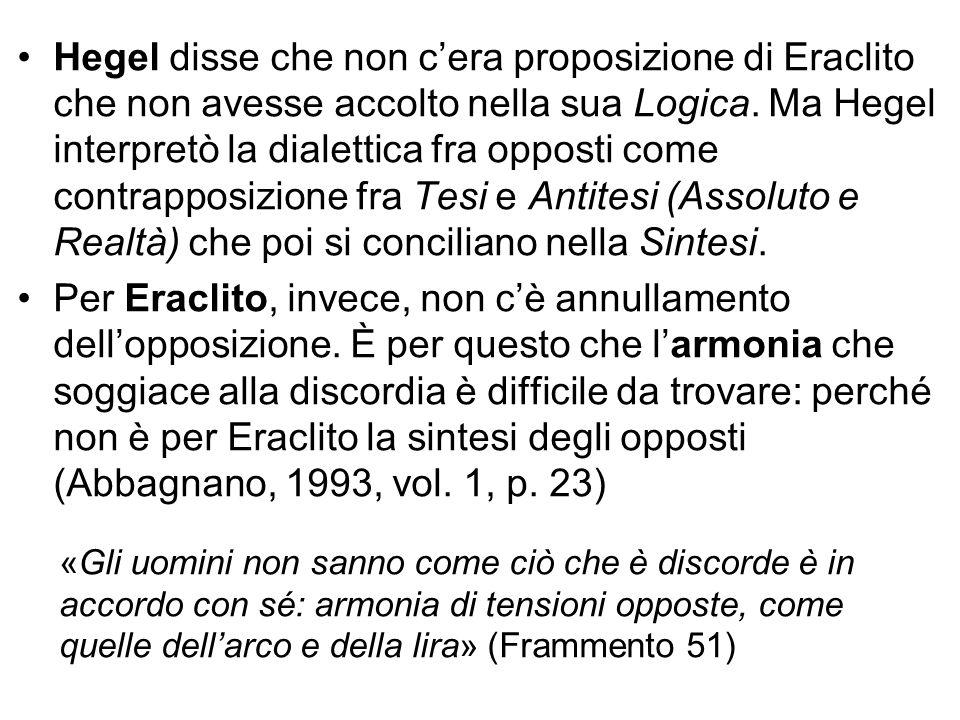 Hegel disse che non c'era proposizione di Eraclito che non avesse accolto nella sua Logica. Ma Hegel interpretò la dialettica fra opposti come contrap