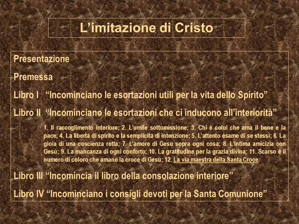 """L'imitazione di Cristo Presentazione Premessa Libro I """"Incominciano le esortazioni utili per la vita dello Spirito"""" Libro II """"Incominciano le esortazi"""