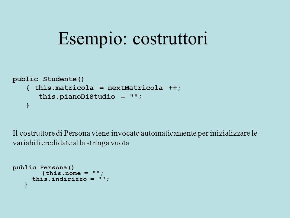 Esempio: costruttori public Studente() { this.matricola = nextMatricola ++; this.pianoDiStudio =