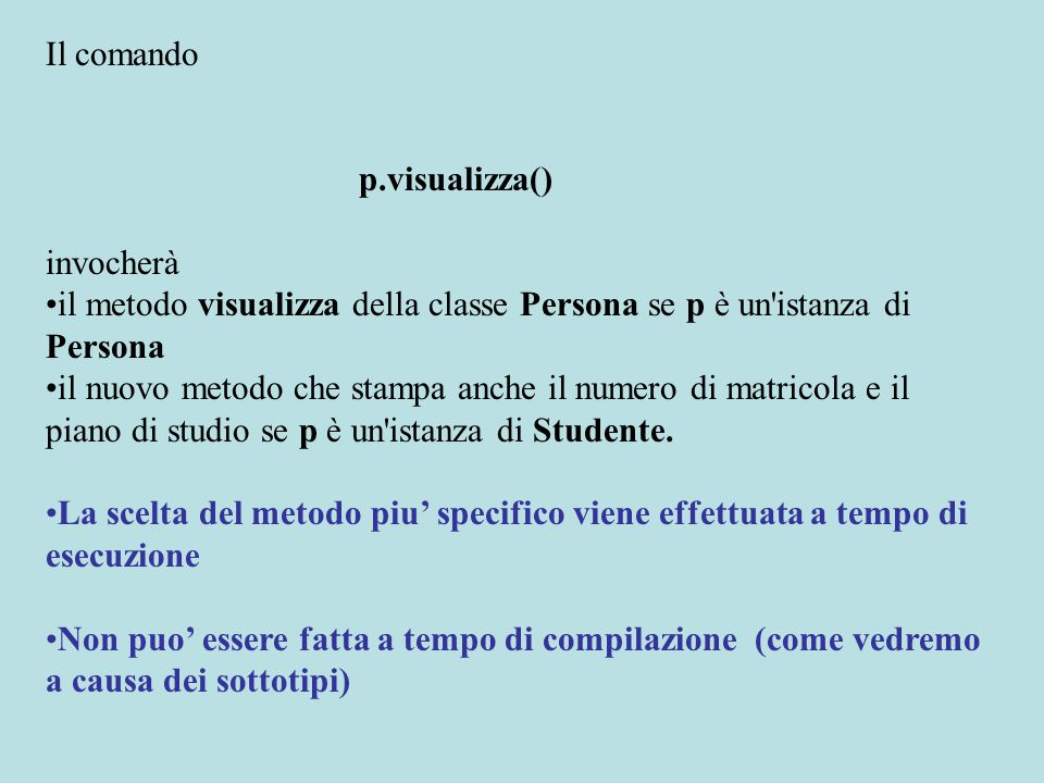 Il comando p.visualizza() invocherà il metodo visualizza della classe Persona se p è un'istanza di Persona il nuovo metodo che stampa anche il numero