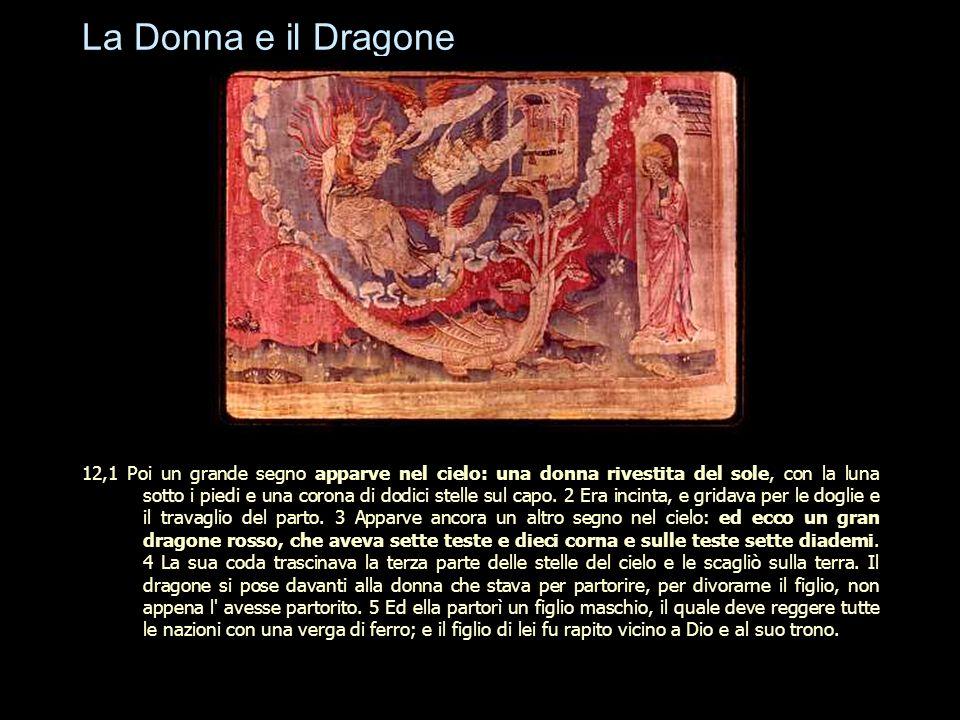 La Donna e il Dragone 12,1 Poi un grande segno apparve nel cielo: una donna rivestita del sole, con la luna sotto i piedi e una corona di dodici stell