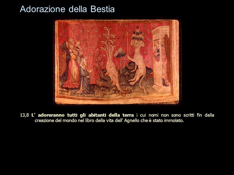 Adorazione della Bestia 13,8 L' adoreranno tutti gli abitanti della terra i cui nomi non sono scritti fin dalla creazione del mondo nel libro della vi