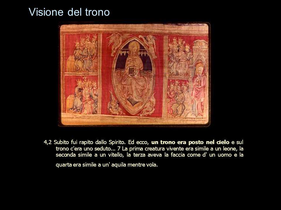 Visione del trono 4,2 Subito fui rapito dallo Spirito. Ed ecco, un trono era posto nel cielo e sul trono c'era uno seduto... 7 La prima creatura viven