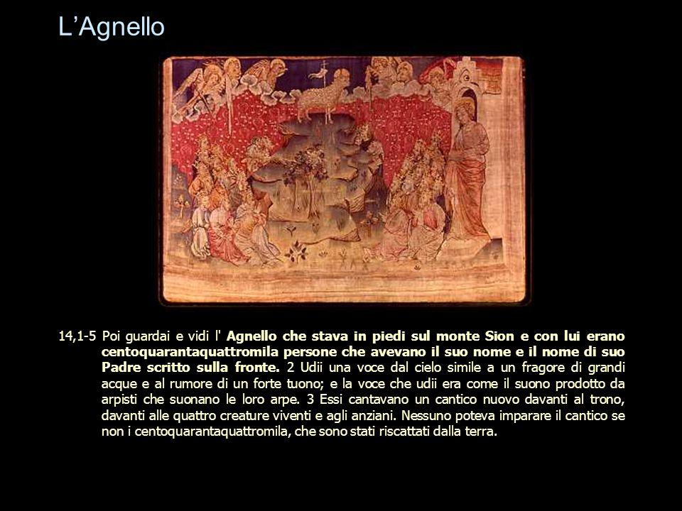 L'Agnello 14,1-5 Poi guardai e vidi l' Agnello che stava in piedi sul monte Sion e con lui erano centoquarantaquattromila persone che avevano il suo n