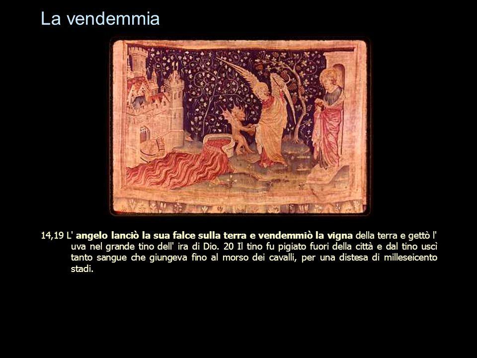 La vendemmia 14,19 L' angelo lanciò la sua falce sulla terra e vendemmiò la vigna della terra e gettò l' uva nel grande tino dell' ira di Dio. 20 Il t