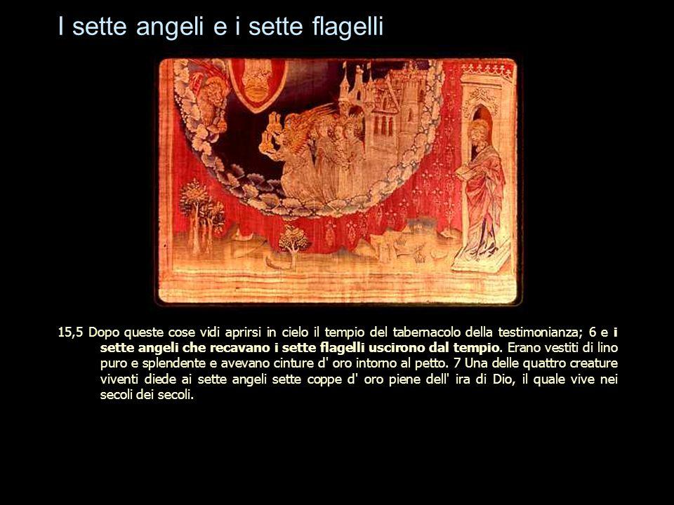 I sette angeli e i sette flagelli 15,5 Dopo queste cose vidi aprirsi in cielo il tempio del tabernacolo della testimonianza; 6 e i sette angeli che re
