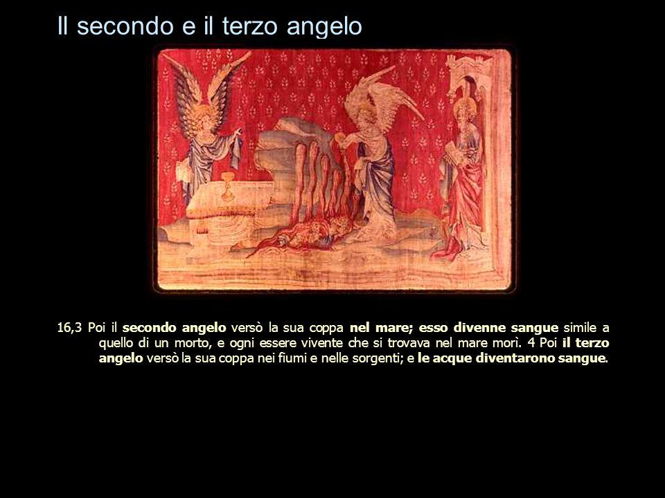 Il secondo e il terzo angelo 16,3 Poi il secondo angelo versò la sua coppa nel mare; esso divenne sangue simile a quello di un morto, e ogni essere vi