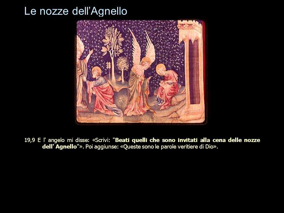 Le nozze dell'Agnello 19,9 E l' angelo mi disse: «Scrivi: