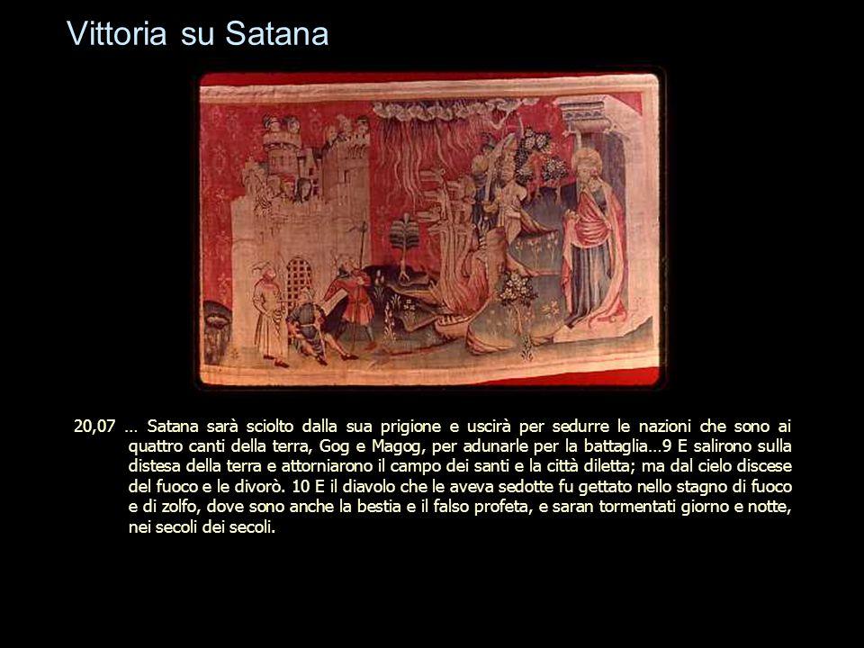 Vittoria su Satana 20,07 … Satana sarà sciolto dalla sua prigione e uscirà per sedurre le nazioni che sono ai quattro canti della terra, Gog e Magog,