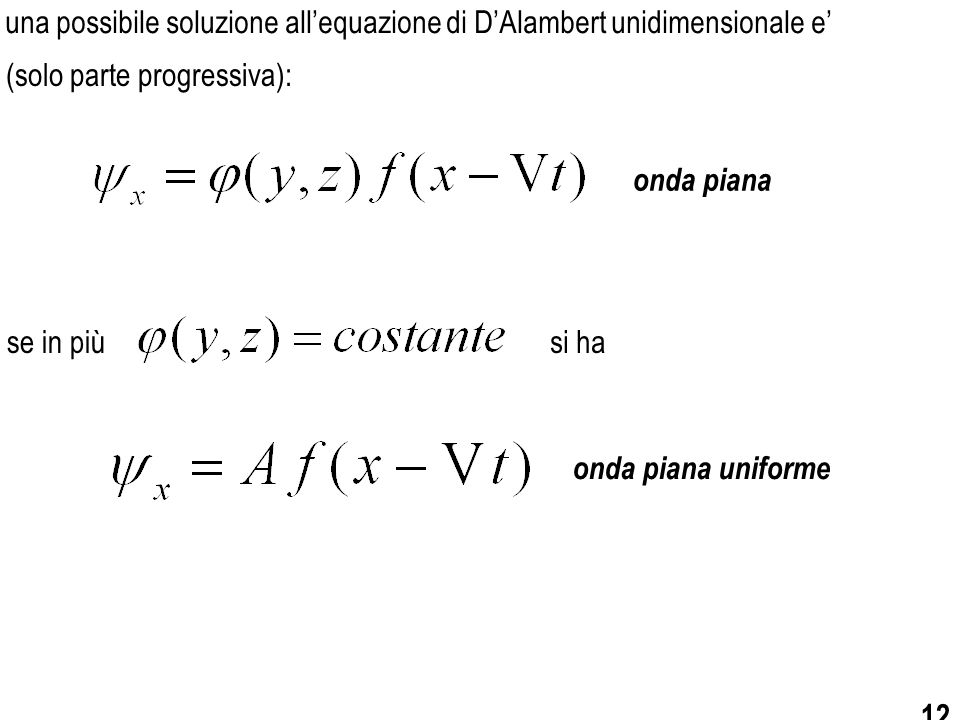 12 onda piana uniforme se in più (solo parte progressiva): onda piana una possibile soluzione all'equazione di D'Alambert unidimensionale e' si ha