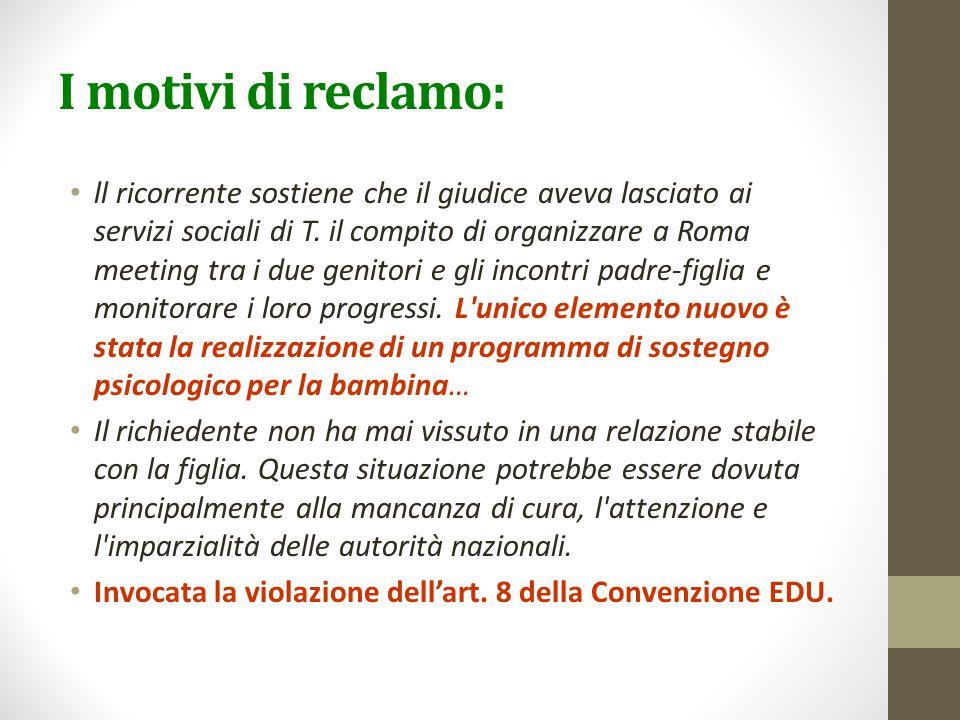 I motivi di reclamo: ll ricorrente sostiene che il giudice aveva lasciato ai servizi sociali di T. il compito di organizzare a Roma meeting tra i due