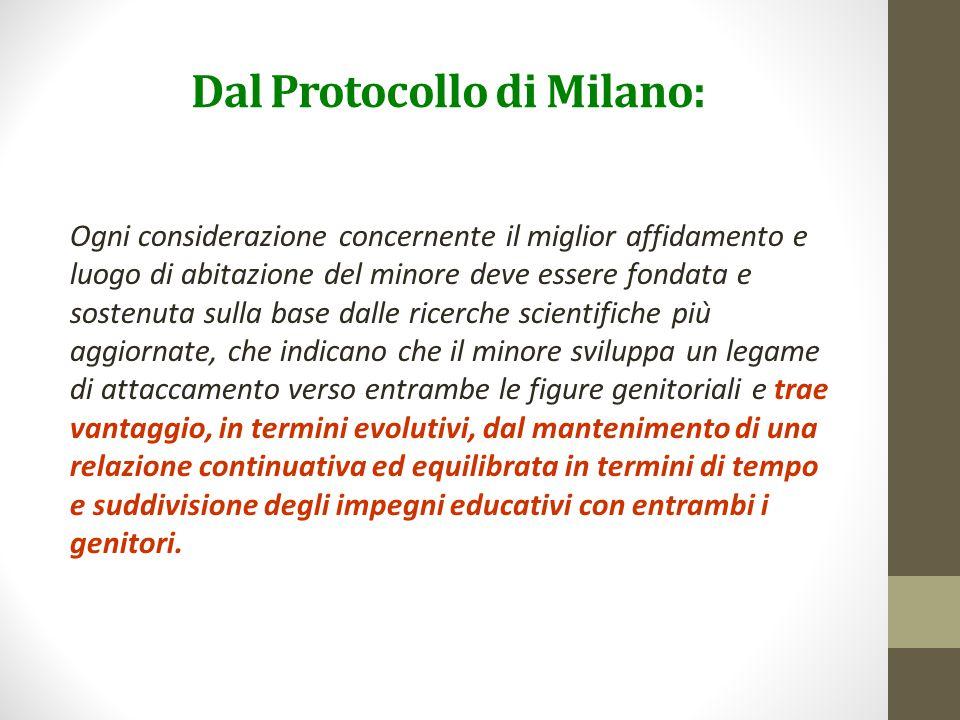 Dal Protocollo di Milano: Ogni considerazione concernente il miglior affidamento e luogo di abitazione del minore deve essere fondata e sostenuta sull