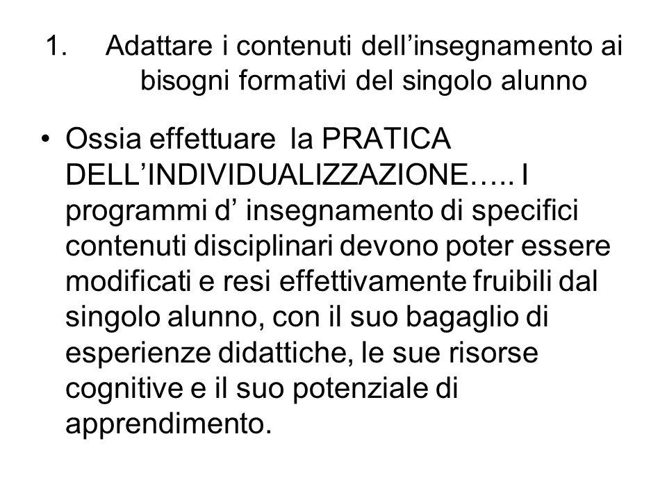 1.Adattare i contenuti dell'insegnamento ai bisogni formativi del singolo alunno Ossia effettuare la PRATICA DELL'INDIVIDUALIZZAZIONE….. I programmi d