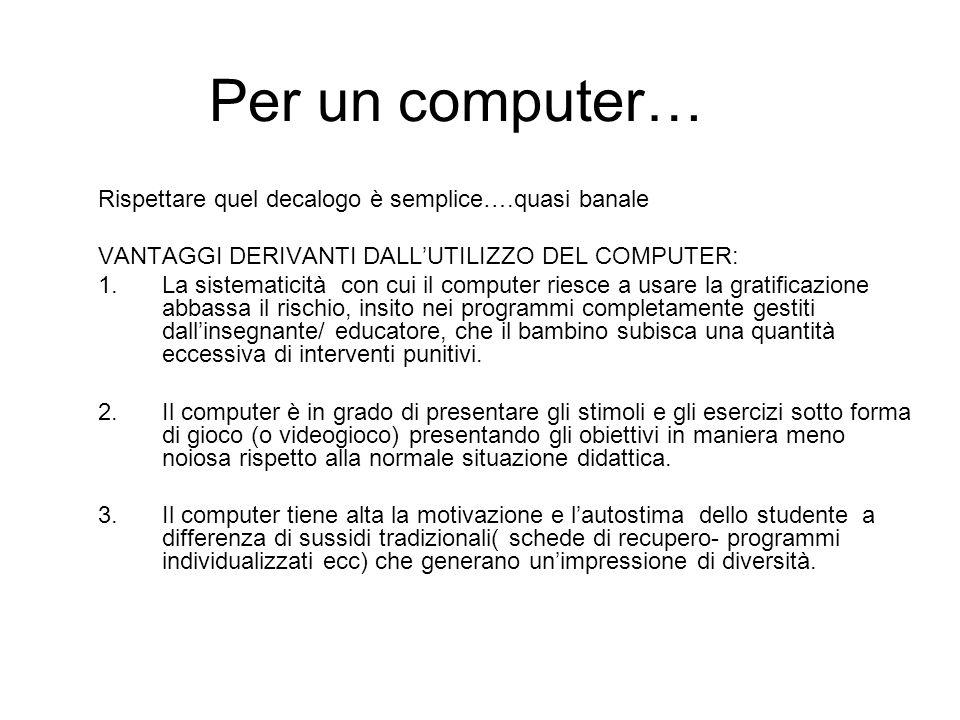 Per un computer… Rispettare quel decalogo è semplice….quasi banale VANTAGGI DERIVANTI DALL'UTILIZZO DEL COMPUTER: 1.La sistematicità con cui il comput