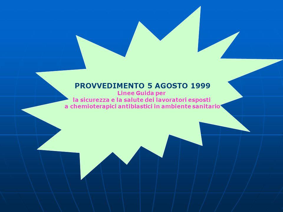 PROVVEDIMENTO 5 AGOSTO 1999 Linee Guida per la sicurezza e la salute dei lavoratori esposti a chemioterapici antiblastici in ambiente sanitario