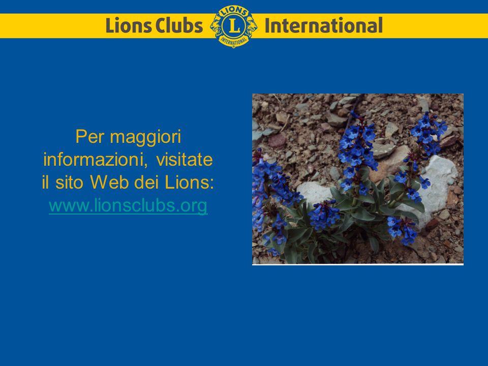 Per maggiori informazioni, visitate il sito Web dei Lions: www.lionsclubs.org www.lionsclubs.org