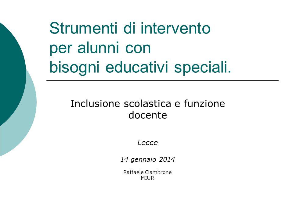 Strumenti di intervento per alunni con bisogni educativi speciali. Inclusione scolastica e funzione docente Lecce 14 gennaio 2014 Raffaele Ciambrone M