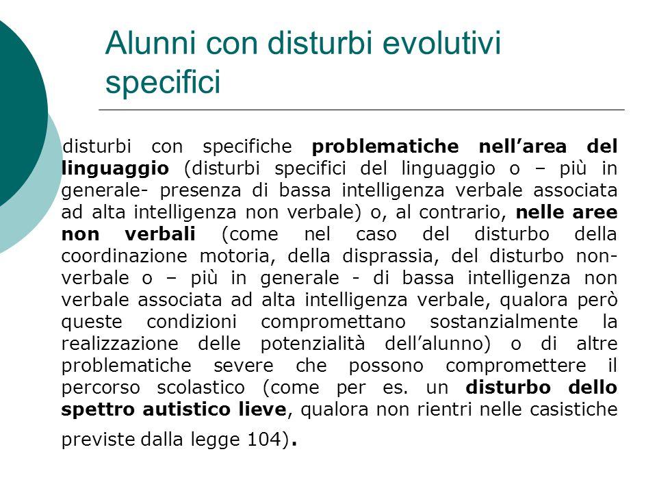 Alunni con disturbi evolutivi specifici disturbi con specifiche problematiche nell'area del linguaggio (disturbi specifici del linguaggio o – più in g